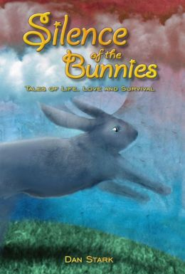 Silence of the Bunnies: Tales of Life, Love and Survival