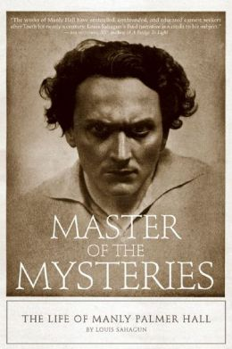 Master of the Mysteries: The Life of Manly Palmer Hall