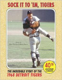 Sock It To 'Em Tigers: The Incredible Story of the 1968 Detroit Tigers