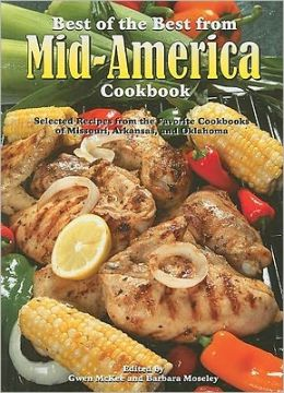 Best of the Best from Mid-America Cookbook: Selected Recipes from the Favorite Cookbooks of Missouri, Arkansas, and Oklahoma