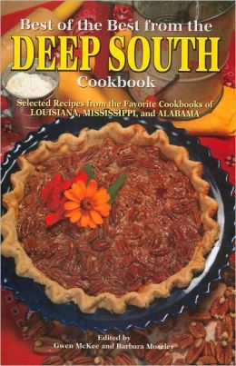 Best of the Best from the Deep South Cookbook: Selected Recipes from the Favorite Cookbooks of Louisiana, Mississippi, and Alabama