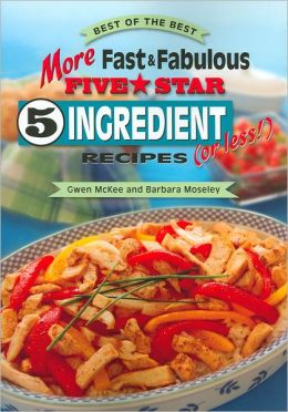 More Fast & Fabulous Five Star 5 Ingredient (or Less!) Recipes