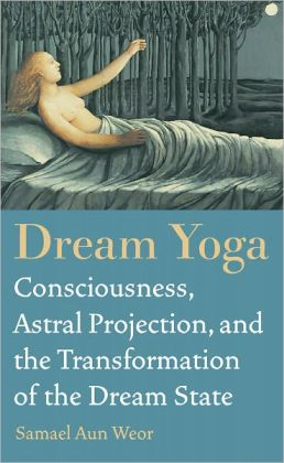 Dream Yoga: Consciousness, Astral Projection, and the Transformation of the Dream State