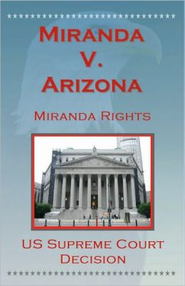 U.S. Supreme Court Decisions - Miranda V. Arizona (Miranda Rights)