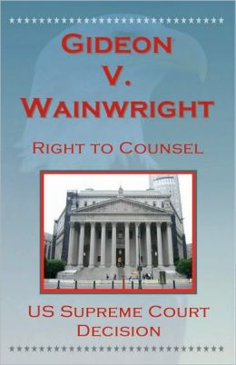 U.S. Supreme Court Decisions - Gideon V. Wainwright (Right to Counsel)