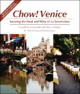 Chow! Venice: Savoring the Food and Wine of La Serenissima