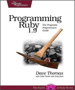 Programming Ruby 1.9: The Pragmatic Programmer's Guide