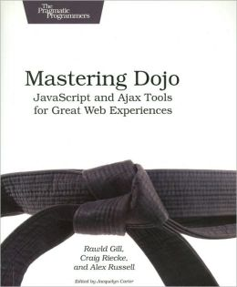 Mastering Dojo: JavaScript and Ajax Tools for Great Web Experiences