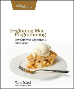 Beginning Mac Programming: Develop with Objective-C and Cocoa