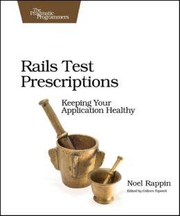 Rails Test Prescriptions: Keeping Your Application Healthy