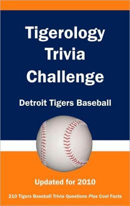 Tigerology Trivia Challenge: Detroit Tigers Baseball