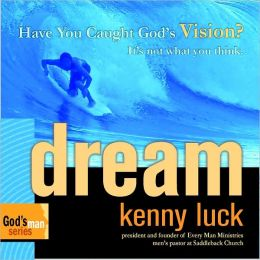 Dream: Have You Caught Gods Vision? Its Not What You Think.