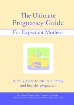 The Ultimate Pregnancy Guide: A Daily Handbook and Journal to Ensure the Health and Happiness of the Expectant Mother and Baby