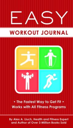 Easy Workout Journal: The Fastest Way to Get Fit--Works with All Fitness Programs