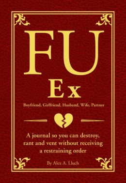 FU My Ex: The Journal So You Can Destroy, Rant, and Vent Receiving a Restraining Order