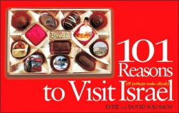101 Reasons to Visit Israel: And Perhaps Make Aliyah