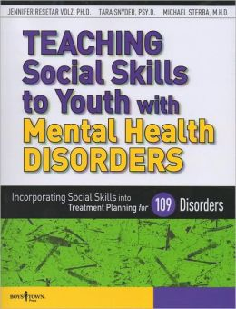 Teaching Social Skills to Youth with Mental Health Disorders: Linking Social Skills to the Treatment of Mental Health Disorders