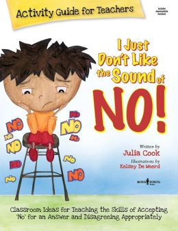 I Just Don't Like the Sound of No!: Activity Guide for Teachers