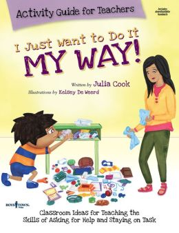 I Just Want to Do It My Way! Activity Guide for Teachers (With CDROM)