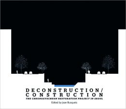 Deconstruction/Construction: The Cheonggyecheon Restoration Project in Seoul
