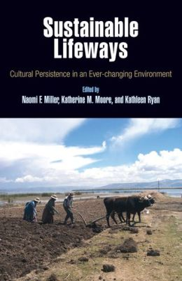 Sustainable Lifeways: Cultural Persistence in an Ever-Changing Environment