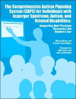 The Comprehensive Autism Planning System [CAPS] for Individuals with Asperger Syndrome, Autism, and Related Disabilities: Integrating Best Practices Throughout the Student's Day