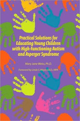 Practical Solutions for Educationg Young Children with High-Functioning Autism and Asperger Syndrome