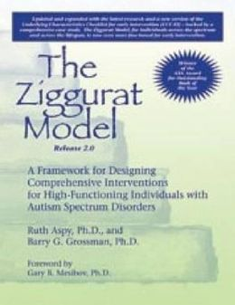 Ziggurat Model : A Framework for Designing Comprehensive Interventions for Individuals With High-Functioning Autism and Asperger Syndrome