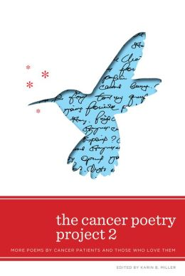 The Cancer Poetry Project 2: More Poems by Cancer Patients and Those Who Love Them