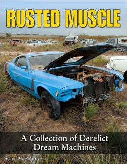 Rusted Muscle: A Collection of Derelict Dream Machines