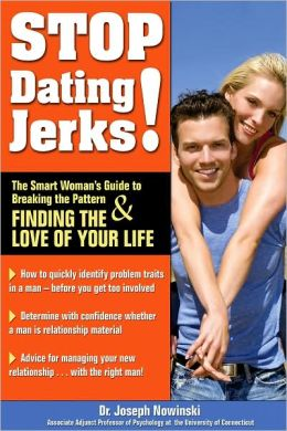 Stop Dating Jerks!: The Smart Woman's Guide to Breaking the Pattern and Finding the Love of Your Life