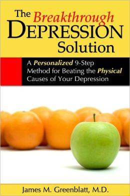 The Breakthrough Depression Solution: A Personalized 9-Step Method for Beating the Physical Causes of Your Depression
