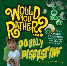 Would You Rather...?: Weird, Wild, and Wacky: Over 300 All New Crazy Questions Plus Extra Pages to Make Up Your Own!