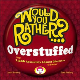 Would You Rather...? Overstuffed: Over 1000 Absolutely Absurd Dilemmas to Ponder