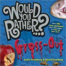 Would You Rather...?: Gross Out: Over 300 Disgusting Dilemmas plus extra pages to make up your own!