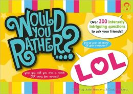 Would You Rather...? LOL: Over 300 Intensely Intriguing Questions to Ask Your Friends