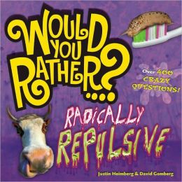 Would You Rather...? Radically Repulsive: Over 300 Crazy Questions