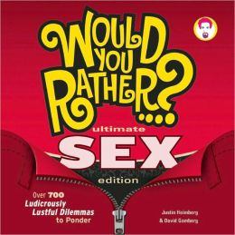 Would You Rather...? Ultimate SEX Edition: Over 700 Ludicrously Lustful Dilemmas to Ponder