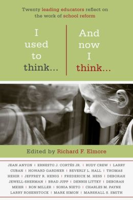 I Used to Think... and Now I Think...: Twenty Leading Educators Reflect on the Work of School Reform