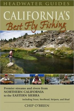 California's Best Fly Fishing: Premier Streams and Rivers from Northern California to the Eastern Sierra