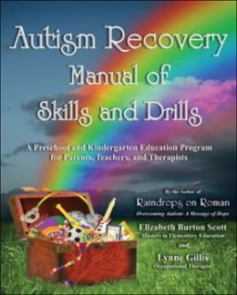 Autism Recovery Manual of Skills and Drills: A Preschool and Kindergarten Education Guide for Parents, Teachers, and Therapists