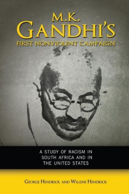 M. K. Gandhi's First Nonviolent Campaign: A Study of Racism in South Africa and the United States