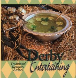 Derby Entertaining: Traditional Kentucky Recipes