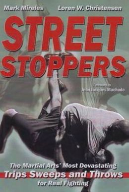 Street Stoppers: The Martial Arts' Most Devastating Trips, Sweeps, and Throws for Real Fighting