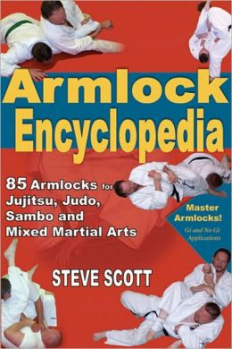 Armlock Encyclopedia: 85 Essential Armlocks for Jujitsu,Judo, Sambo and Mixed Martial Arts