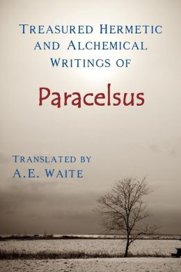 Treasured Hermetic and Alchemical Writings of Paracelsus