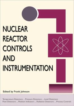 Nuclear Reactor Controls And Instrumentation (Energy Technology Engineering Series)