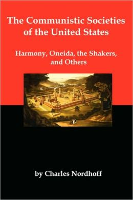 The Communistic Societies Of The United States; Harmony, Oneida, The Shakers, And Others