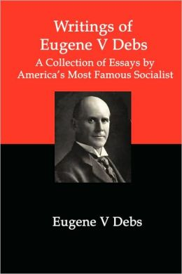 Writings Of Eugene V Debs