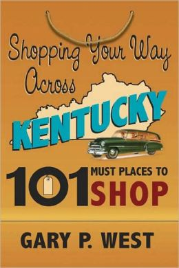 Shopping Your Way Across Kentucky: 101 Must Places to Shop